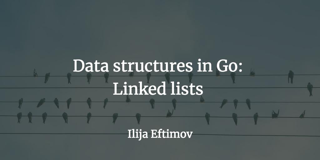 Data structures in Go: Linked lists - Ilija Eftimov ⚡️