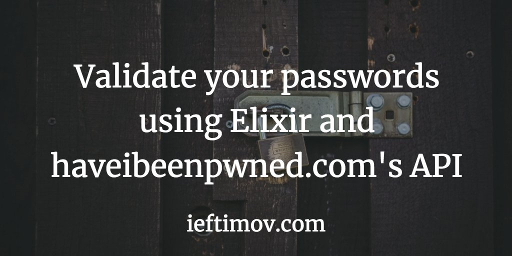 Validate your passwords using Elixir and haveibeenpwned com's API