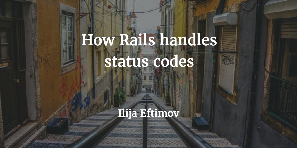 How Rails handles status codes - Ilija Eftimov ⚡️