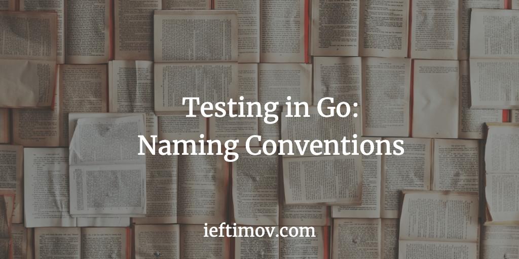 Testing in Go: Naming Conventions - Ilija Eftimov ⚡️