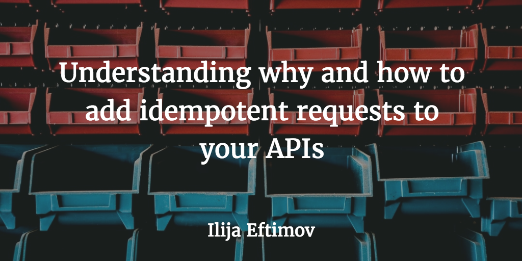 Understanding why and how to add idempotent requests to your APIs