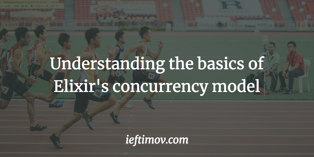 Understanding the basics of Elixir's concurrency model